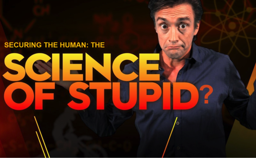 Securing the Human: The Science of Stupid?